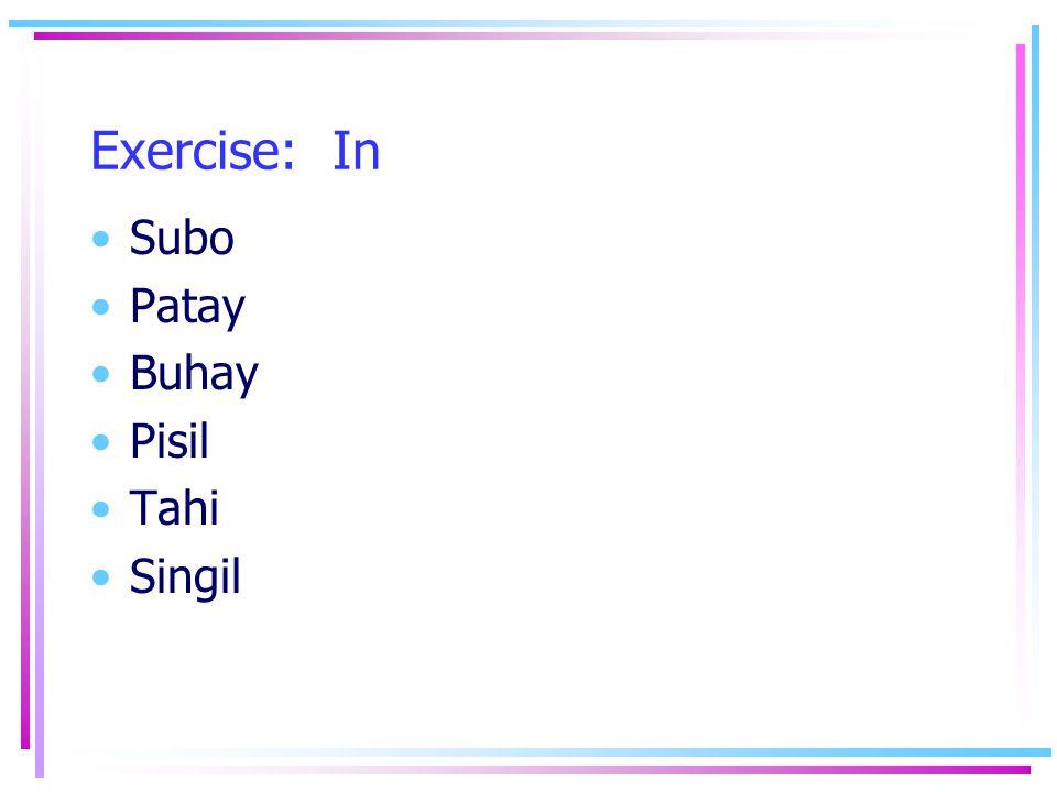 Exercise: In Subo Patay Buhay Pisil Tahi Singil