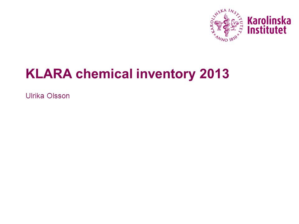 KLARA - chemical inventory Ulrika Olsson Karolinska Institutet 201362 For detailed information about products in your search result, click i .