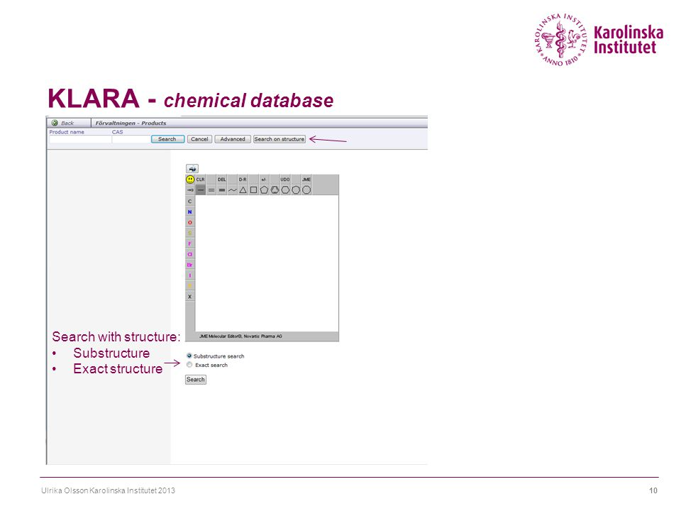 KLARA - chemical database Ulrika Olsson Karolinska Institutet 201310 Search with structure: Substructure Exact structure