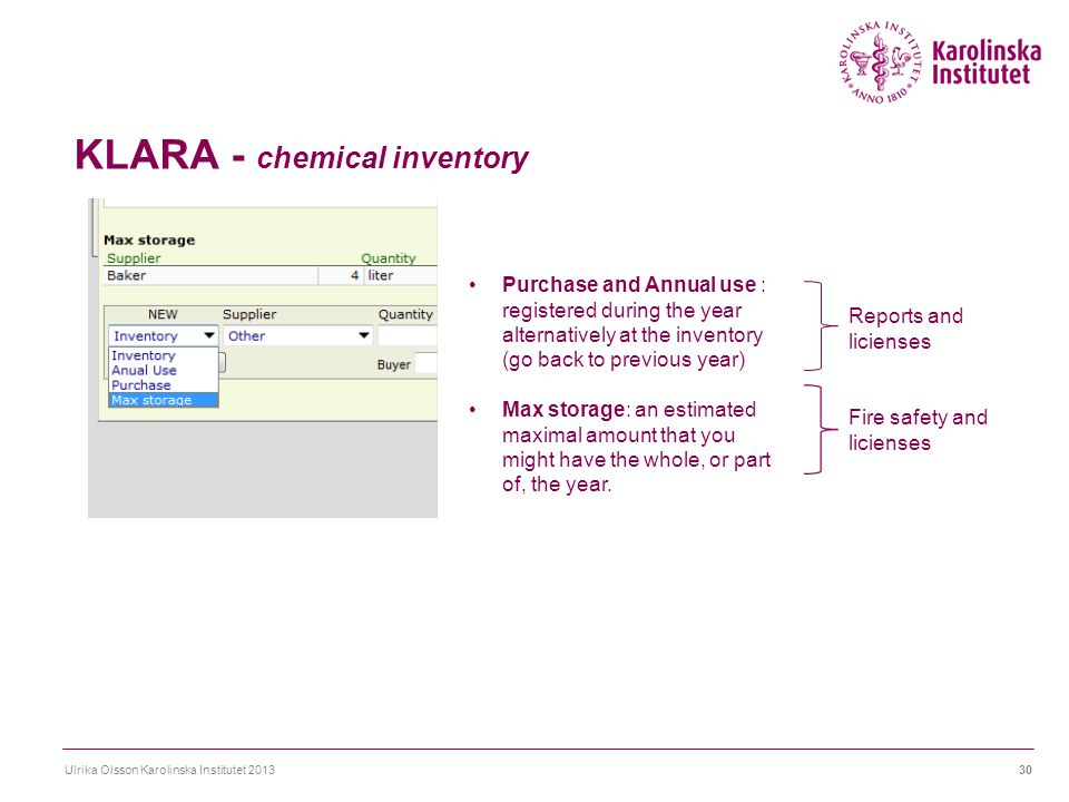 KLARA - chemical inventory Ulrika Olsson Karolinska Institutet 201330 Reports and licienses Fire safety and licienses Purchase and Annual use : regist