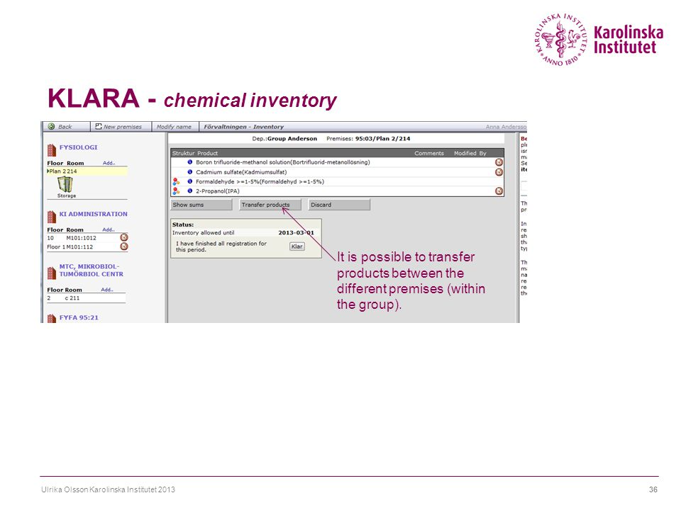 KLARA - chemical inventory Ulrika Olsson Karolinska Institutet 201336 It is possible to transfer products between the different premises (within the g