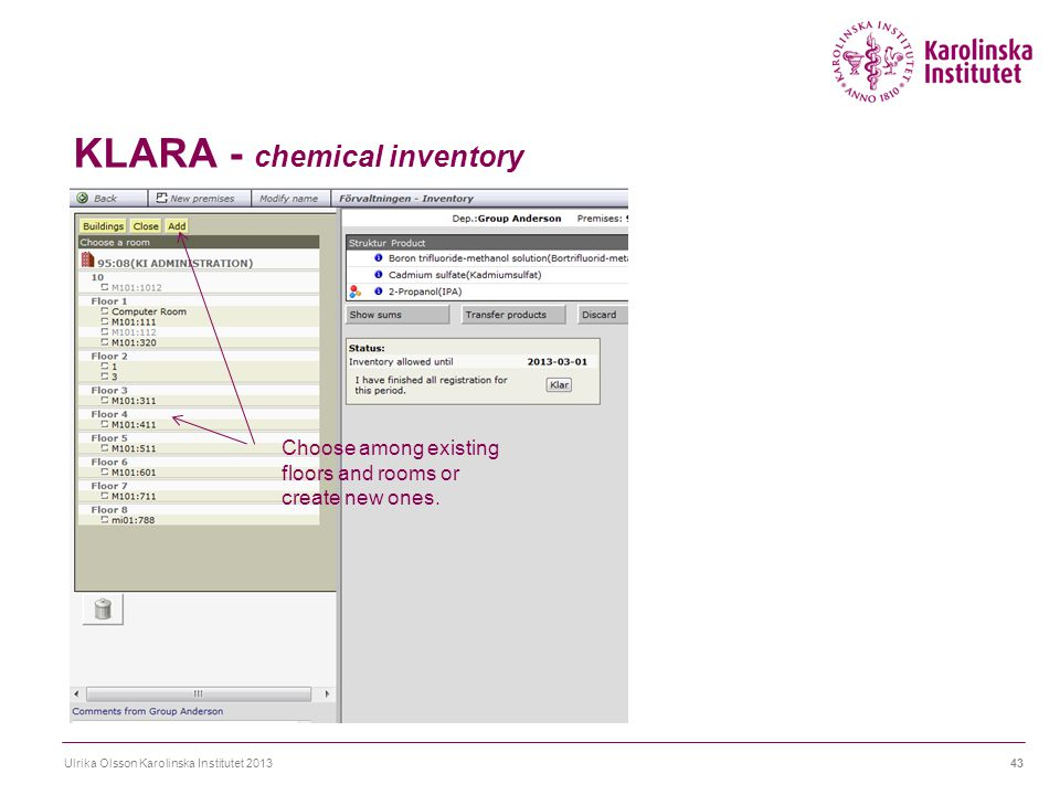 KLARA - chemical inventory Ulrika Olsson Karolinska Institutet 201343 Choose among existing floors and rooms or create new ones.