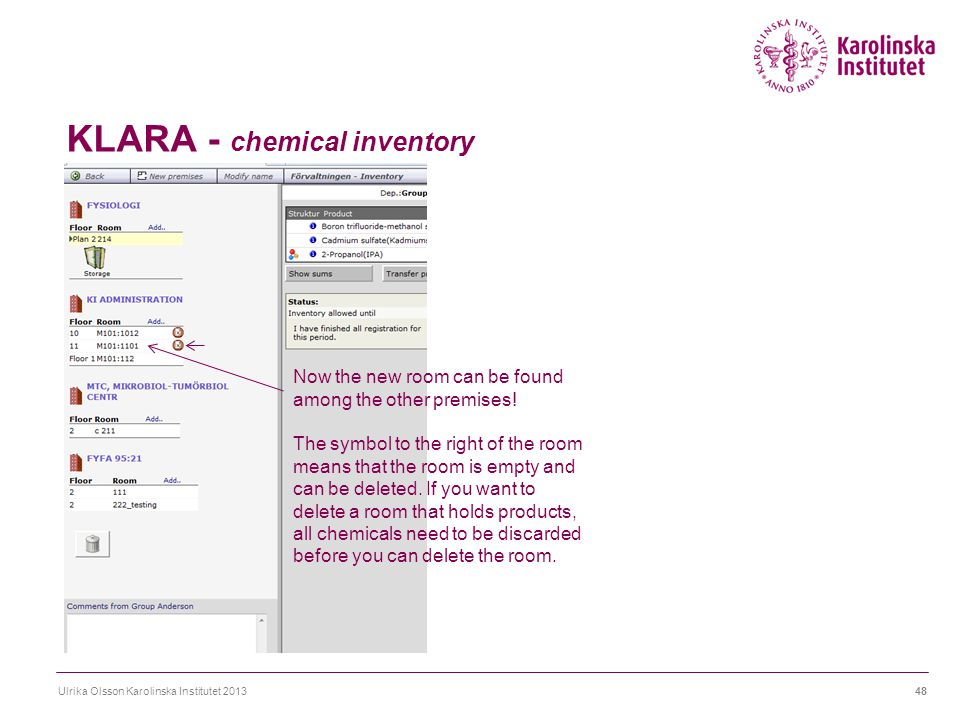 KLARA - chemical inventory Ulrika Olsson Karolinska Institutet 201348 Now the new room can be found among the other premises! The symbol to the right
