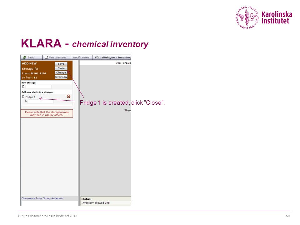 "KLARA - chemical inventory Ulrika Olsson Karolinska Institutet 201350 Fridge 1 is created, click ""Close""."