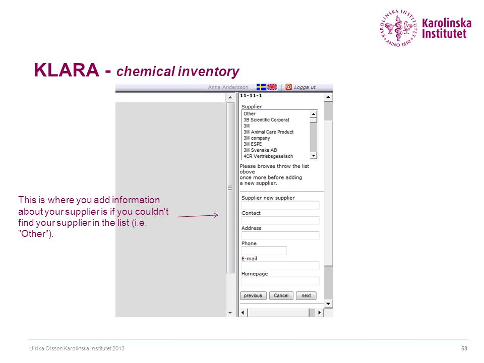 KLARA - chemical inventory Ulrika Olsson Karolinska Institutet 201358 This is where you add information about your supplier is if you couldn't find yo