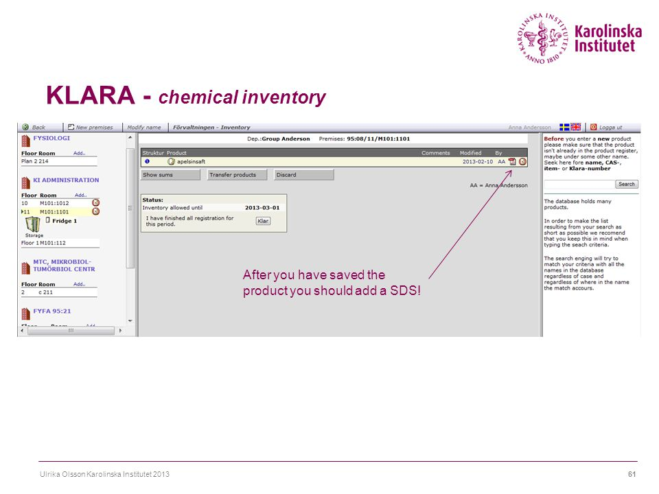 KLARA - chemical inventory Ulrika Olsson Karolinska Institutet 201361 After you have saved the product you should add a SDS!