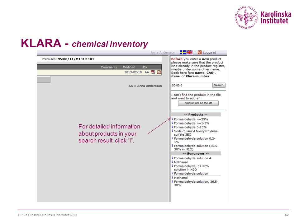 "KLARA - chemical inventory Ulrika Olsson Karolinska Institutet 201362 For detailed information about products in your search result, click ""i""."