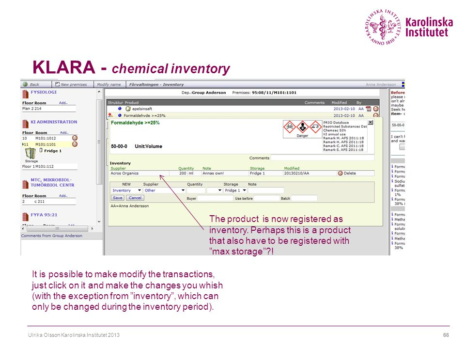 KLARA - chemical inventory Ulrika Olsson Karolinska Institutet 201366 It is possible to make modify the transactions, just click on it and make the ch