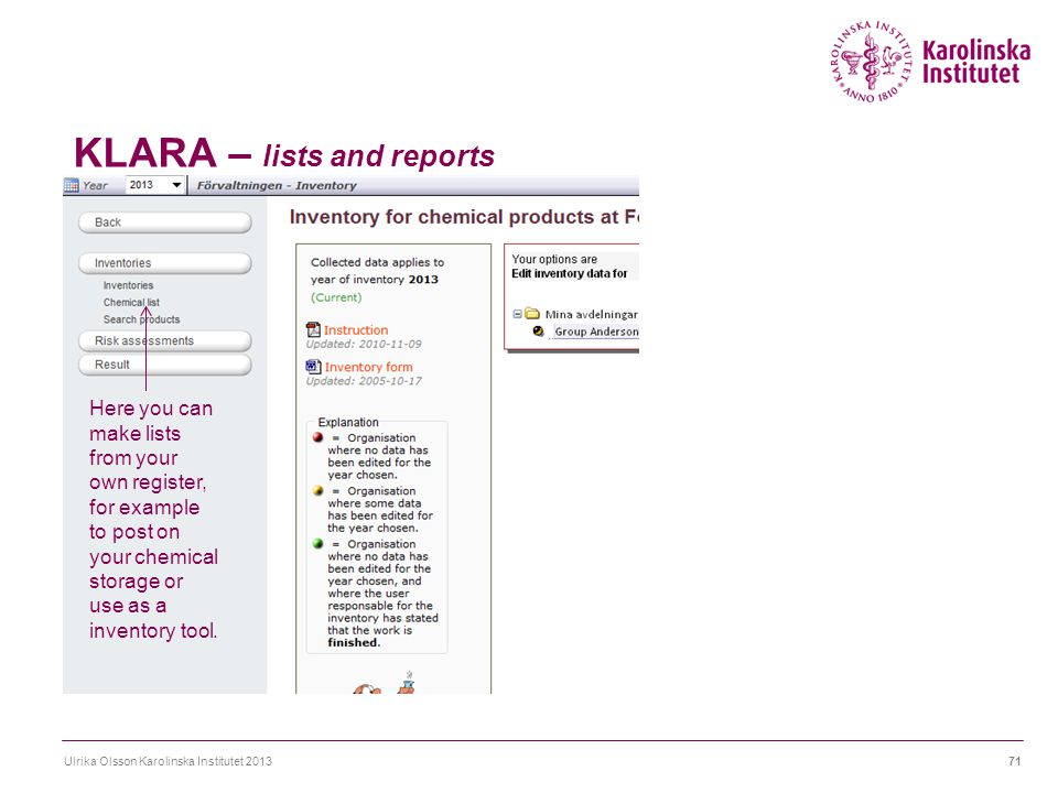 KLARA – lists and reports Ulrika Olsson Karolinska Institutet 201371 Here you can make lists from your own register, for example to post on your chemi