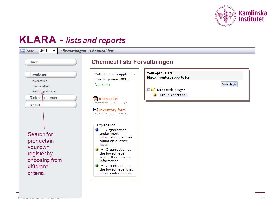 KLARA - lists and reports Ulrika Olsson Karolinska Institutet 201374 Search for products in your own register by choosing from different criteria.