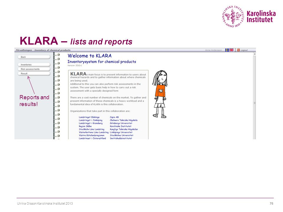 KLARA – lists and reports Ulrika Olsson Karolinska Institutet 201376 Reports and results!
