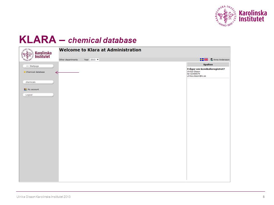 KLARA - chemical inventory Ulrika Olsson Karolinska Institutet 201349 Now I can start to put chemicals in my premises, or I can choose to create Storage (fridge, cabinet, shelf).
