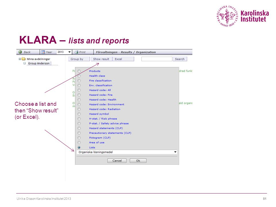 "KLARA – lists and reports Ulrika Olsson Karolinska Institutet 201381 Choose a list and then ""Show result"" (or Excel)."