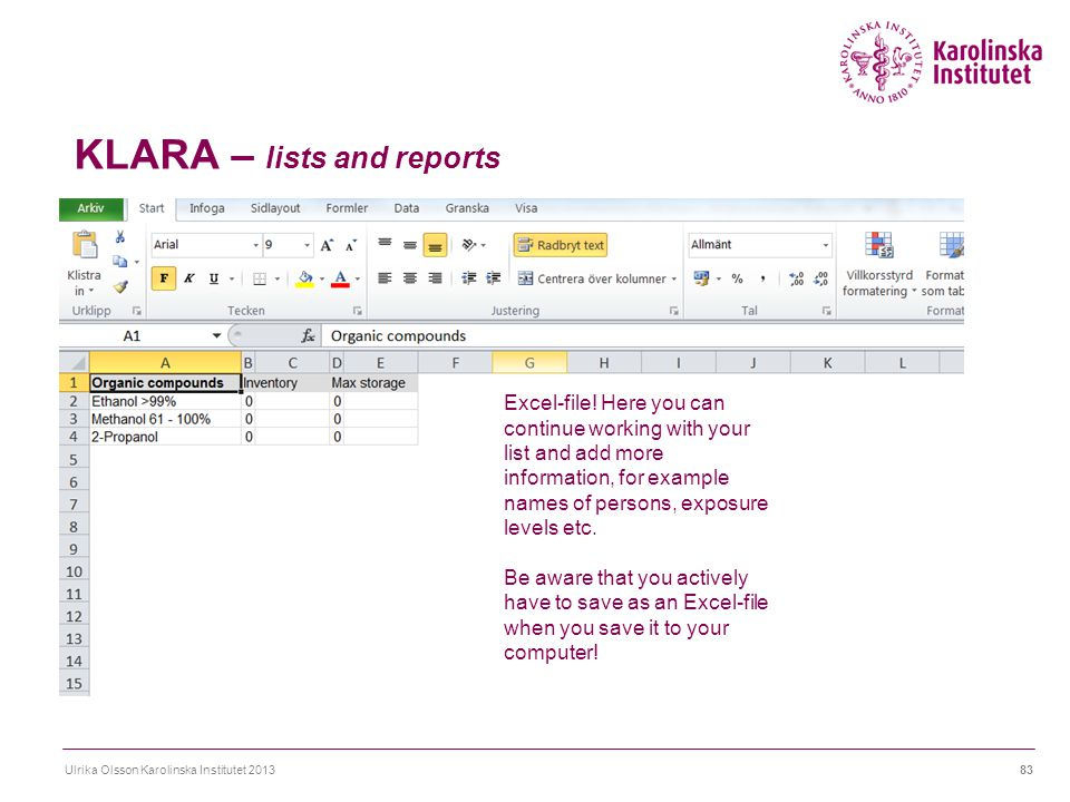 KLARA – lists and reports Ulrika Olsson Karolinska Institutet 201383 Excel-file! Here you can continue working with your list and add more information