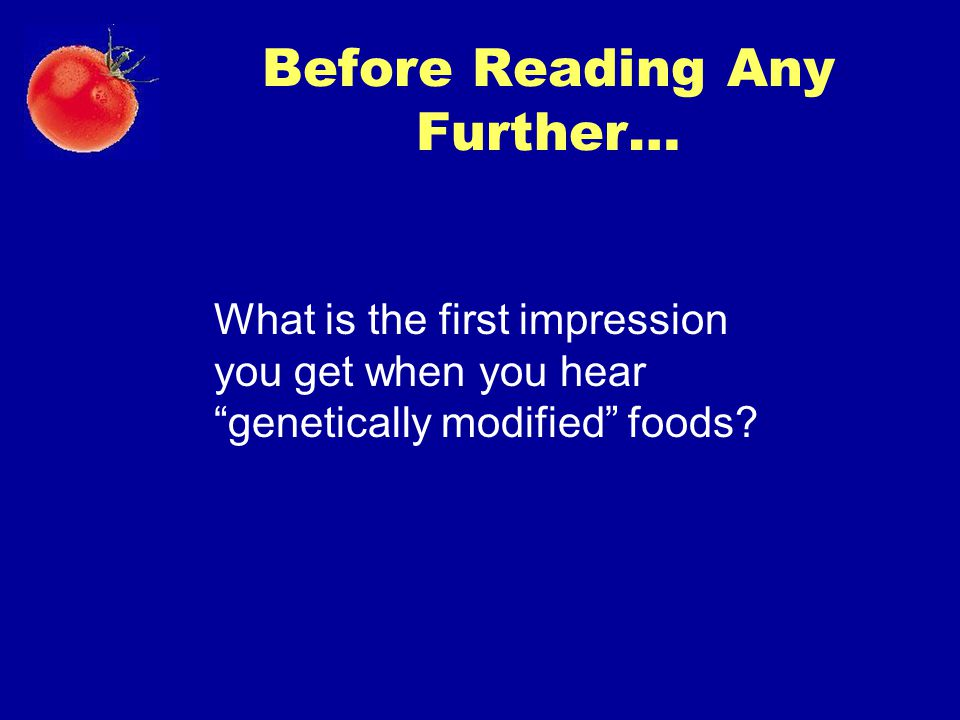 """Before Reading Any Further… What is the first impression you get when you hear """"genetically modified"""" foods?"""