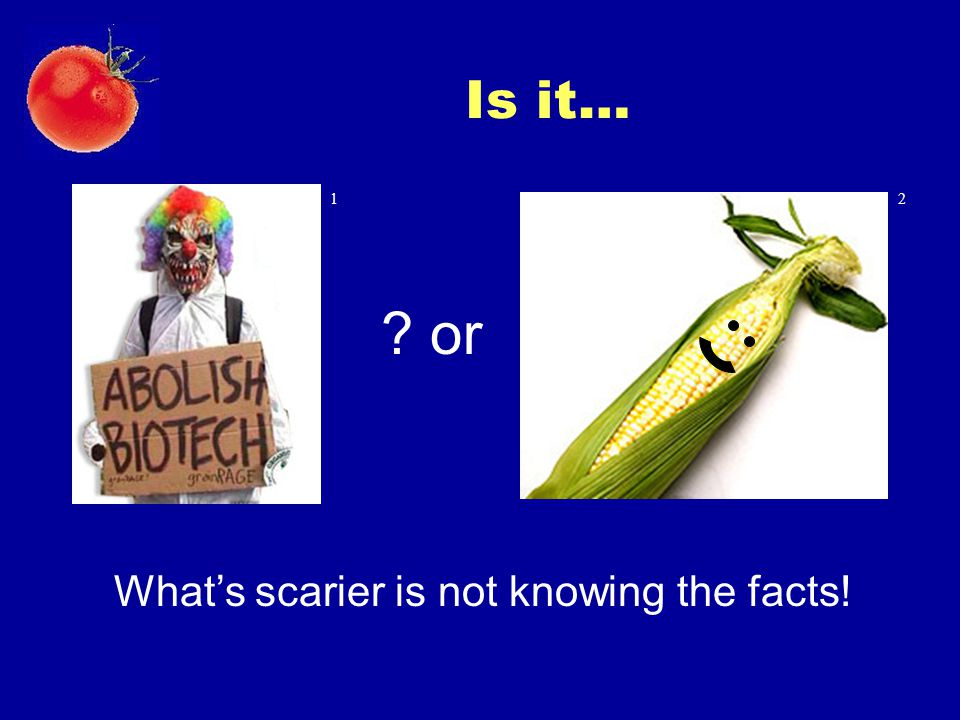 Is it… ? or 12 What's scarier is not knowing the facts!