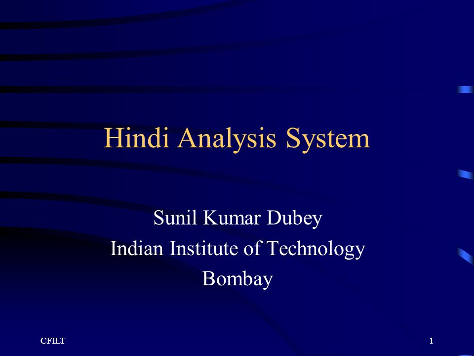 CFILT1 Hindi Analysis System Sunil Kumar Dubey Indian Institute of Technology Bombay