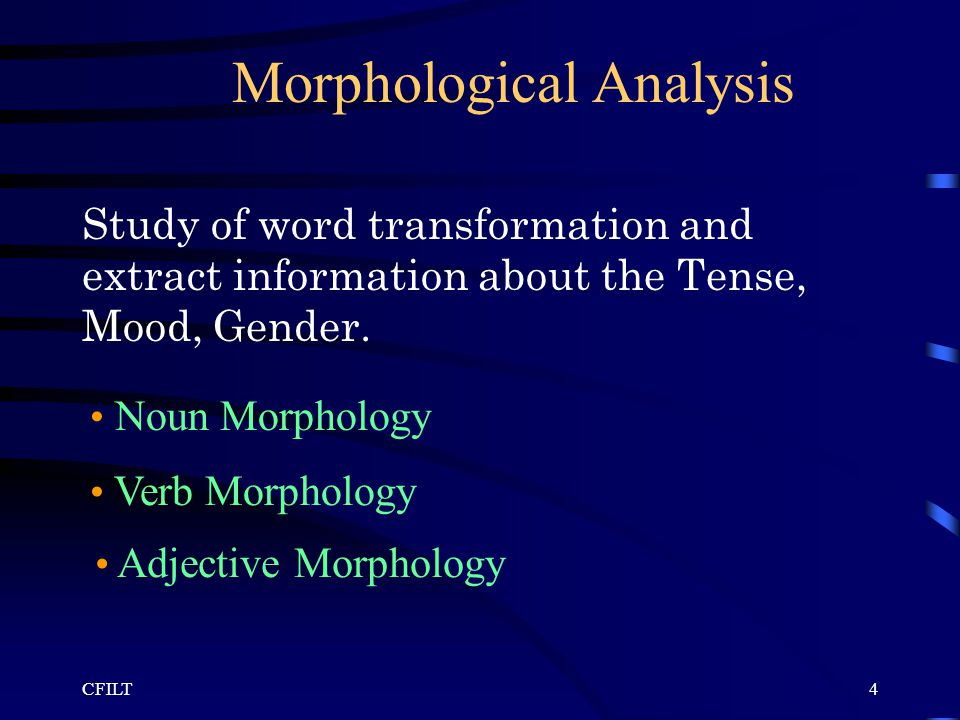 CFILT4 Morphological Analysis Study of word transformation and extract information about the Tense, Mood, Gender.