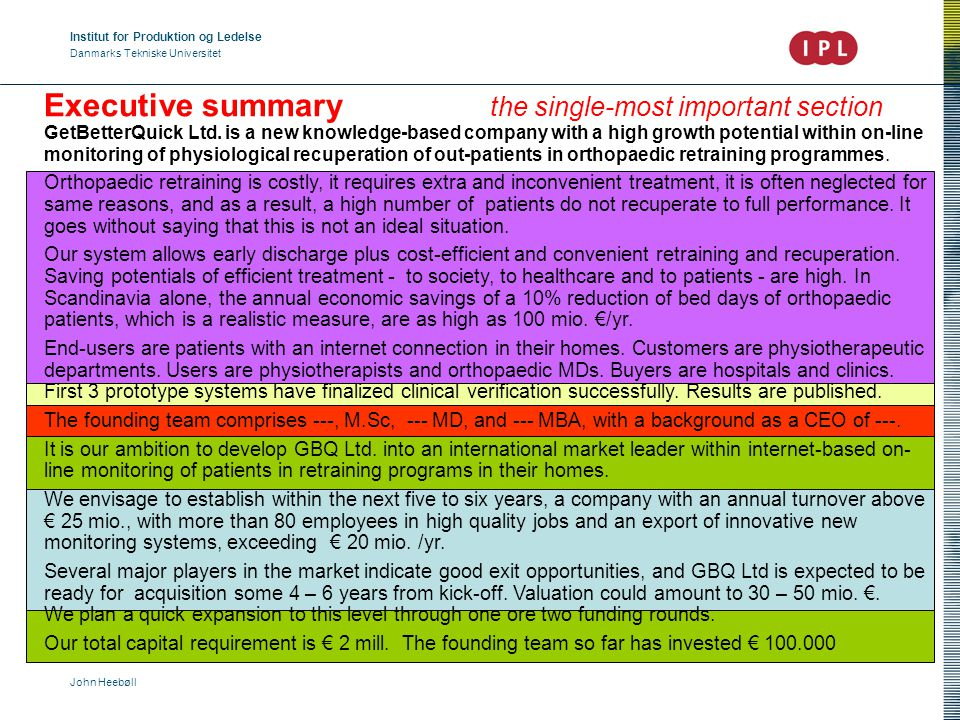 Institut for Produktion og Ledelse Danmarks Tekniske Universitet John Heebøll Executive summary the single-most important section GetBetterQuick Ltd.