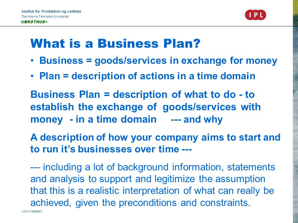 Institut for Produktion og Ledelse Danmarks Tekniske Universitet John Heebøll VÆKSTHUS+ What is a Business Plan.