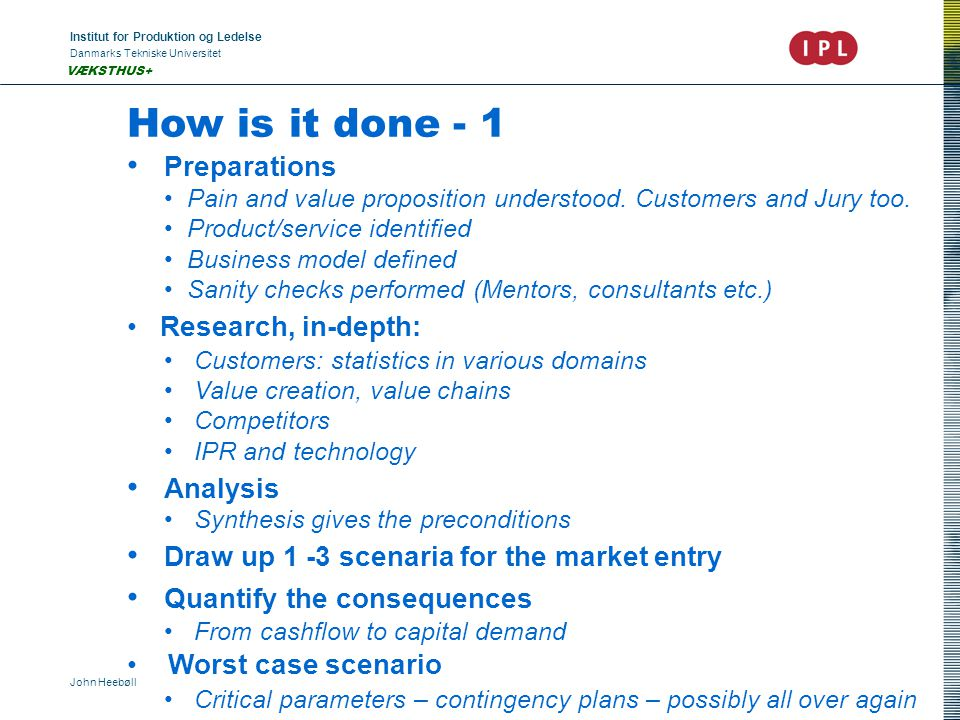 Institut for Produktion og Ledelse Danmarks Tekniske Universitet John Heebøll VÆKSTHUS+ How is it done - 1 Preparations Pain and value proposition understood.