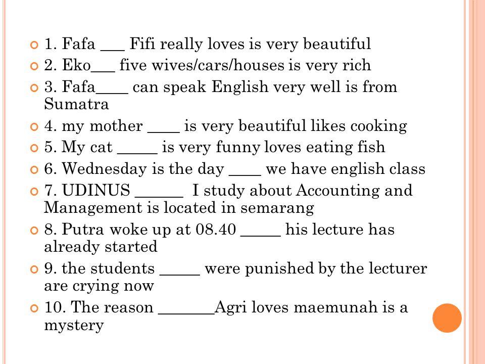 1. Fafa ___ Fifi really loves is very beautiful 2.