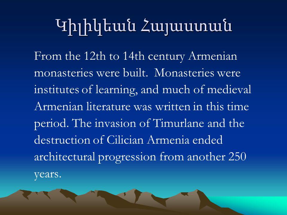 Կիլիկեան Հայաստան From the 12th to 14th century Armenian monasteries were built.