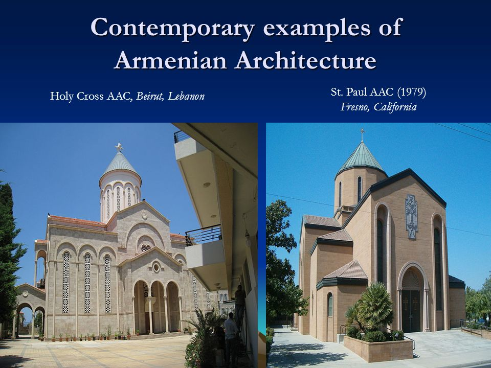 Holy Cross AAC, Beirut, Lebanon St. Paul AAC (1979) Fresno, California Contemporary examples of Armenian Architecture