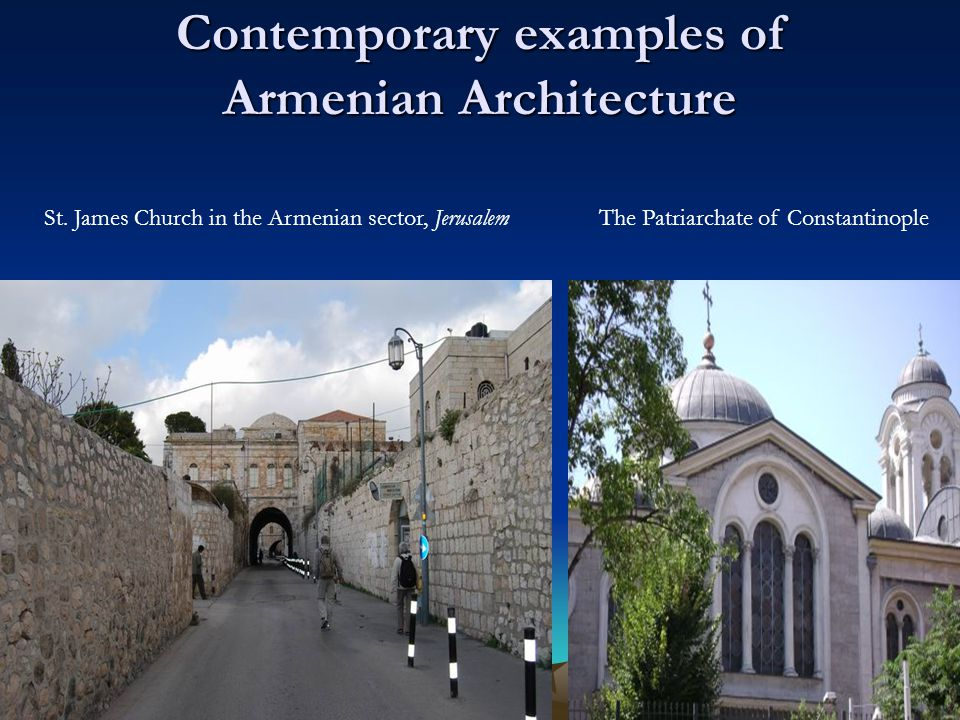 St. James Church in the Armenian sector, JerusalemThe Patriarchate of Constantinople Contemporary examples of Armenian Architecture