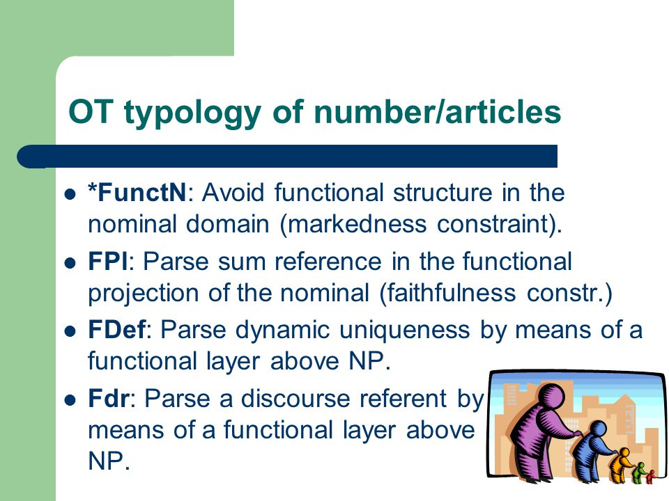 OT typology of number/articles *FunctN: Avoid functional structure in the nominal domain (markedness constraint).