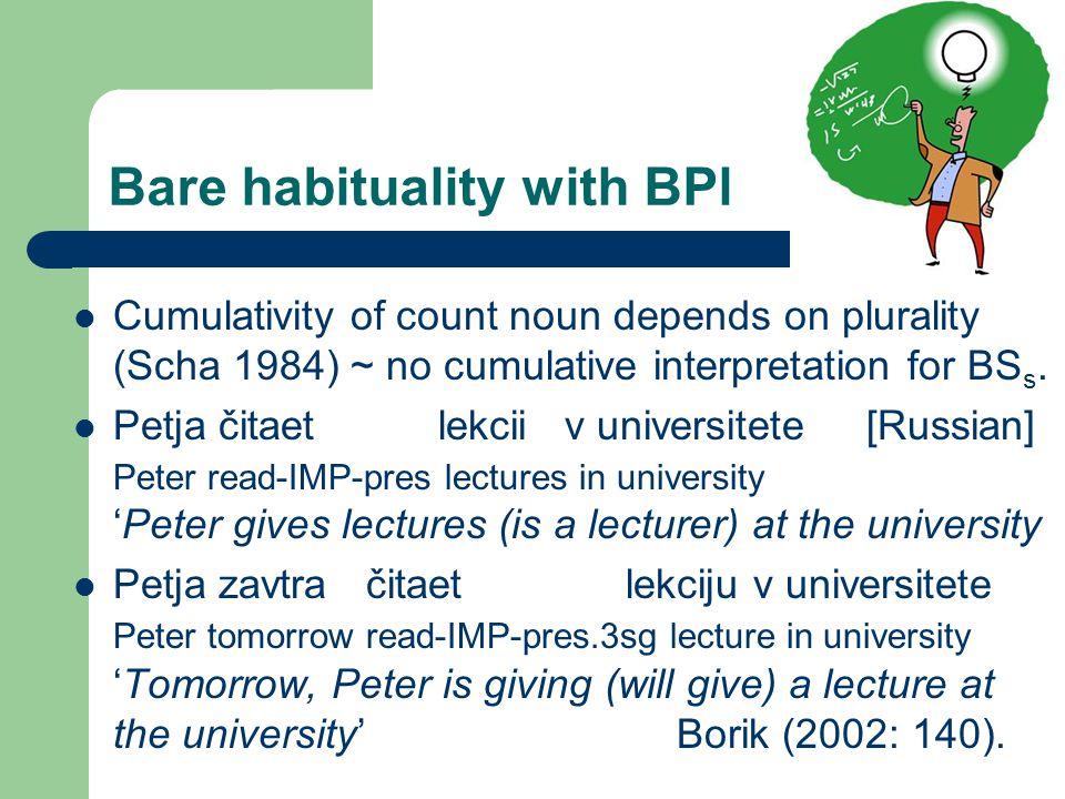 Bare habituality with BPl Cumulativity of count noun depends on plurality (Scha 1984) ~ no cumulative interpretation for BS s.
