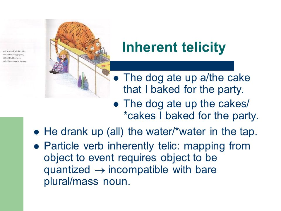 Inherent telicity The dog ate up a/the cake that I baked for the party.