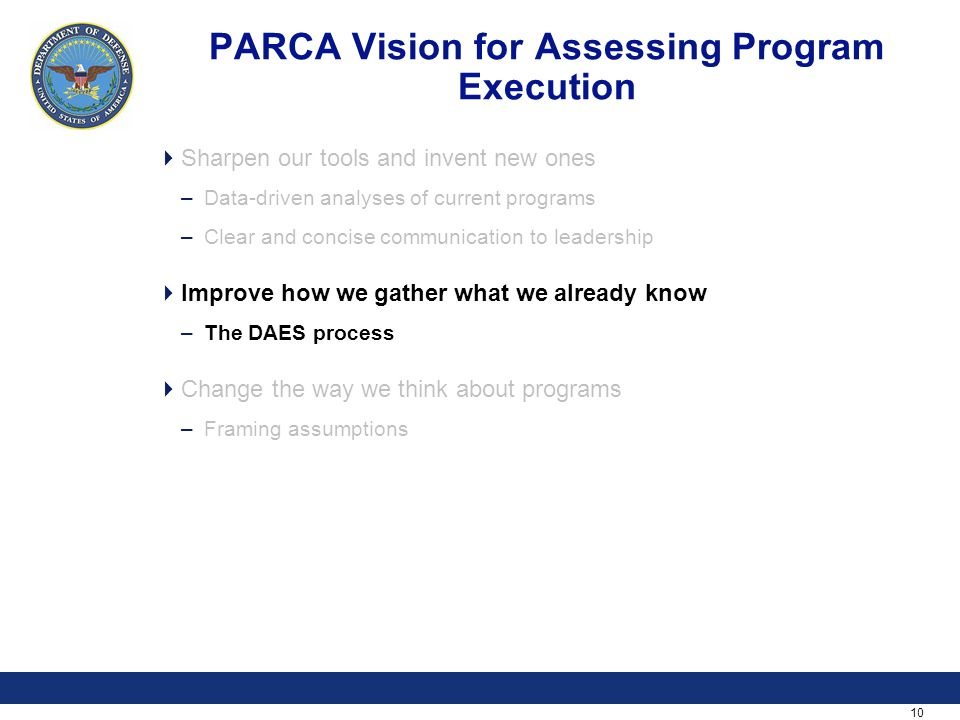 10 PARCA Vision for Assessing Program Execution  Sharpen our tools and invent new ones –Data-driven analyses of current programs –Clear and concise c