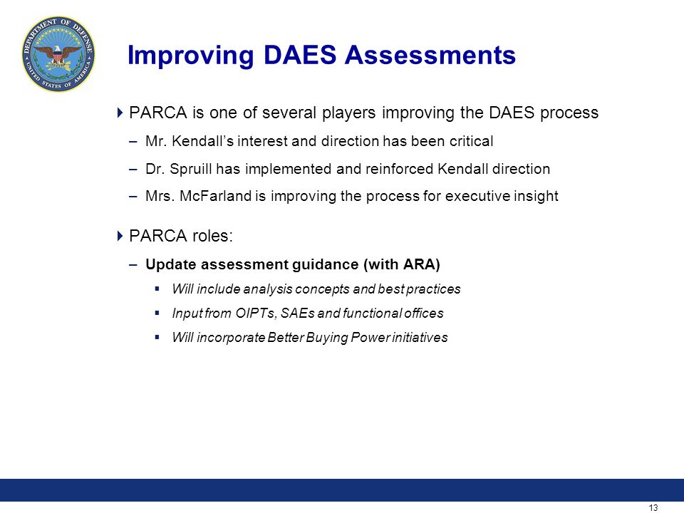 13 Improving DAES Assessments  PARCA is one of several players improving the DAES process –Mr. Kendall's interest and direction has been critical –Dr
