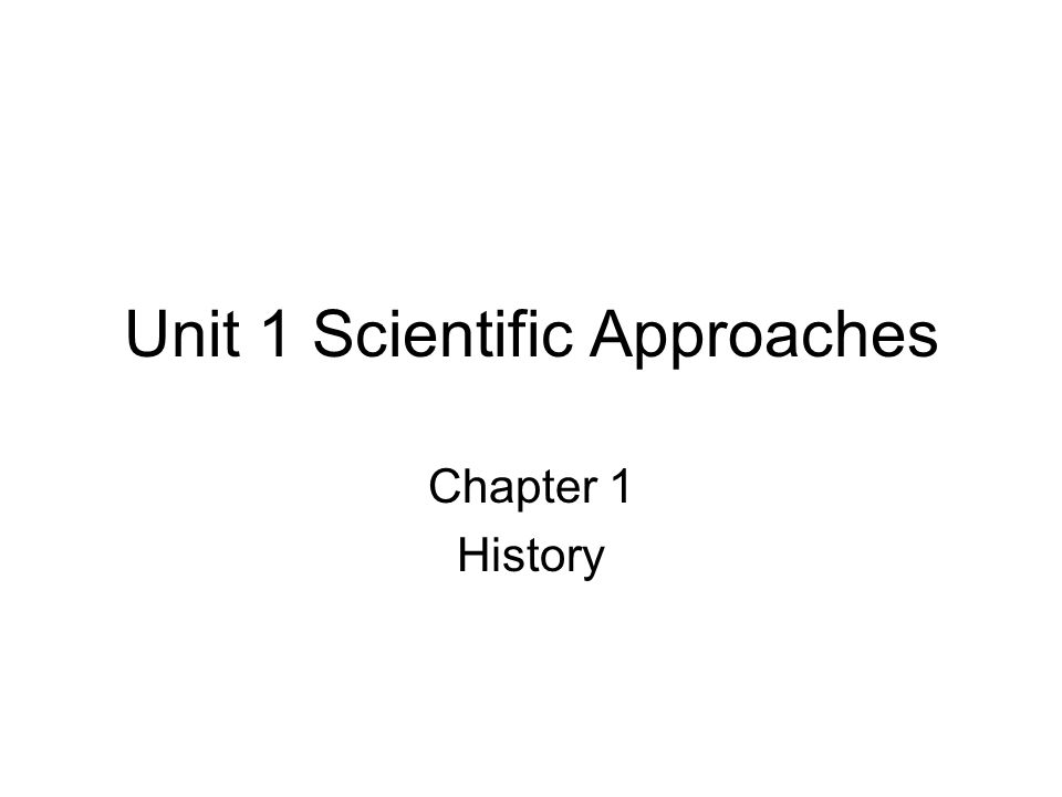 Unit 1 Scientific Approaches Chapter 1 History