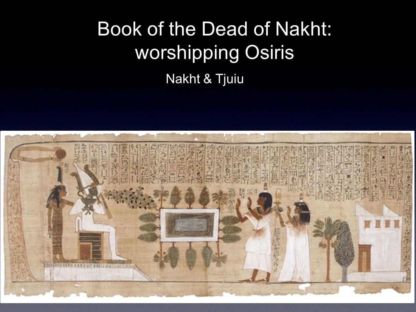 Book of the Dead of Nakht: worshipping Osiris Nakht & Tjuiu
