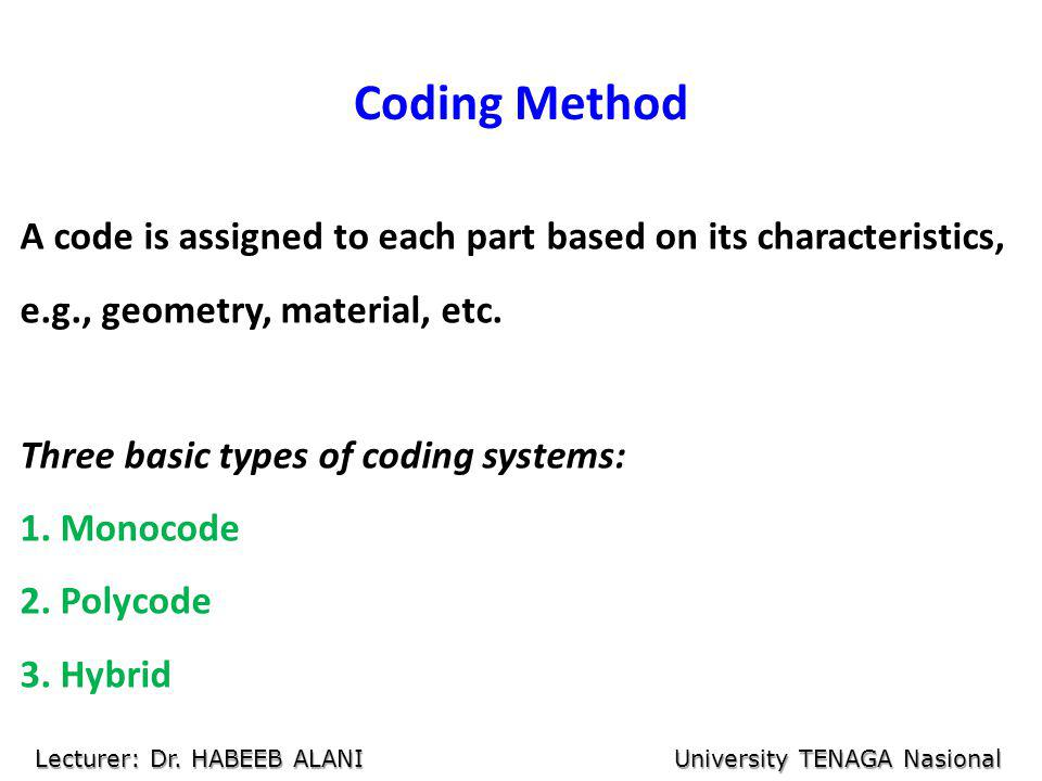 Coding Method A code is assigned to each part based on its characteristics, e.g., geometry, material, etc.