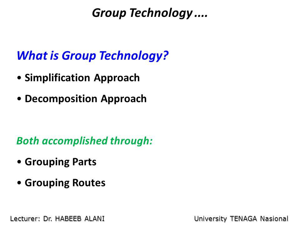Group Technology....Grouping Parts Form Parts Before Grouping Grouped Parts Lecturer: Dr.