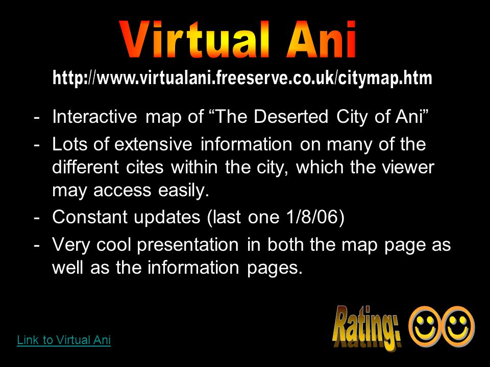 -Interactive map of The Deserted City of Ani -Lots of extensive information on many of the different cites within the city, which the viewer may access easily.