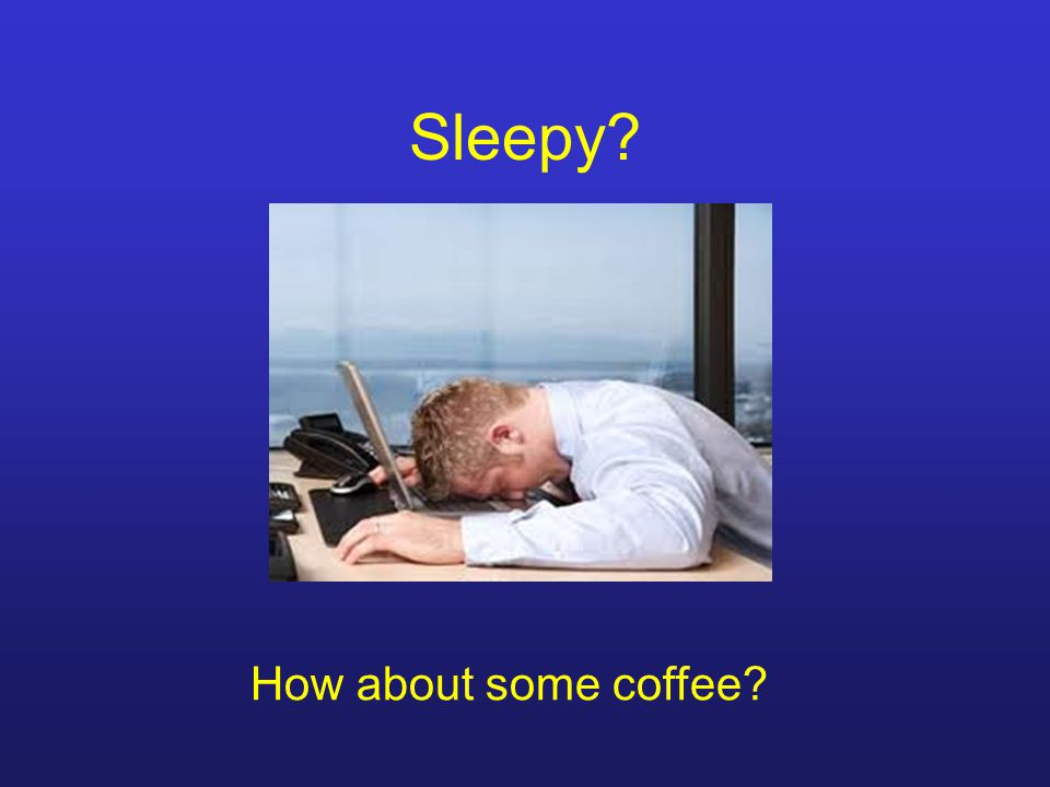 Sleepy? How about some coffee?