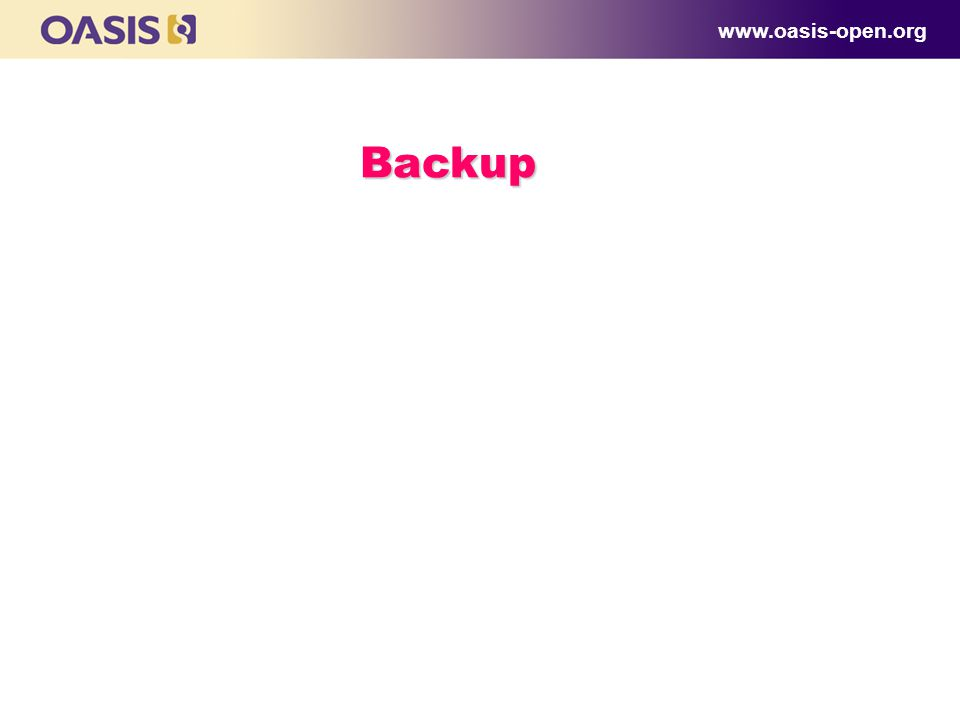 www.oasis-open.org Backup