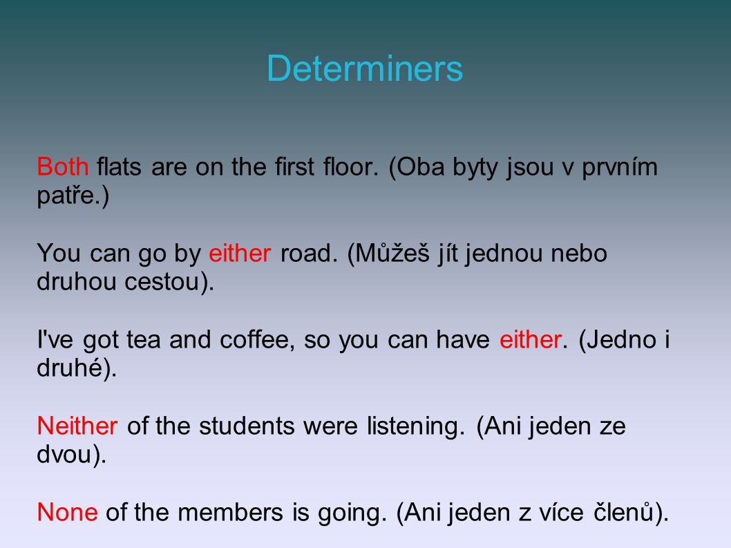 Determiners Both flats are on the first floor.