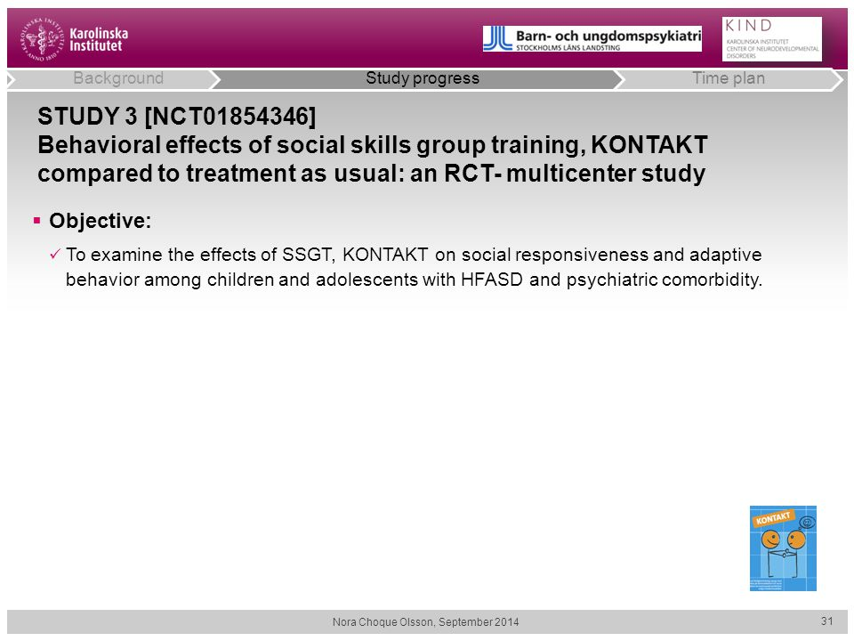 STUDY 3 [NCT01854346] Behavioral effects of social skills group training, KONTAKT compared to treatment as usual: an RCT- multicenter study  Objective: To examine the effects of SSGT, KONTAKT on social responsiveness and adaptive behavior among children and adolescents with HFASD and psychiatric comorbidity.