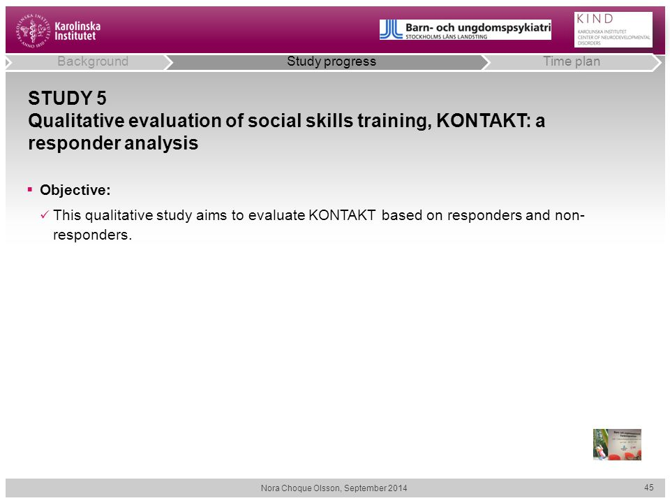 STUDY 5 Qualitative evaluation of social skills training, KONTAKT: a responder analysis  Objective: This qualitative study aims to evaluate KONTAKT based on responders and non- responders.