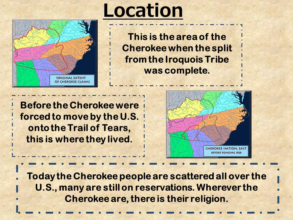 Location This is the area of the Cherokee when the split from the Iroquois Tribe was complete.