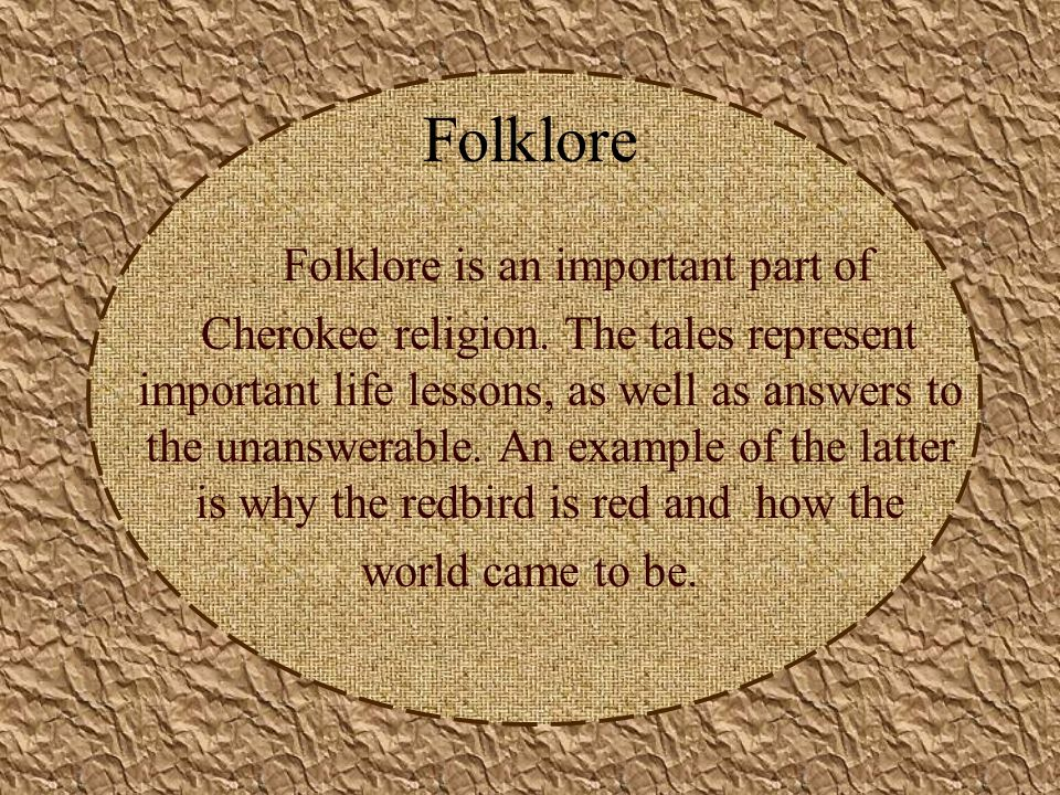 Folklore Folklore is an important part of Cherokee religion.