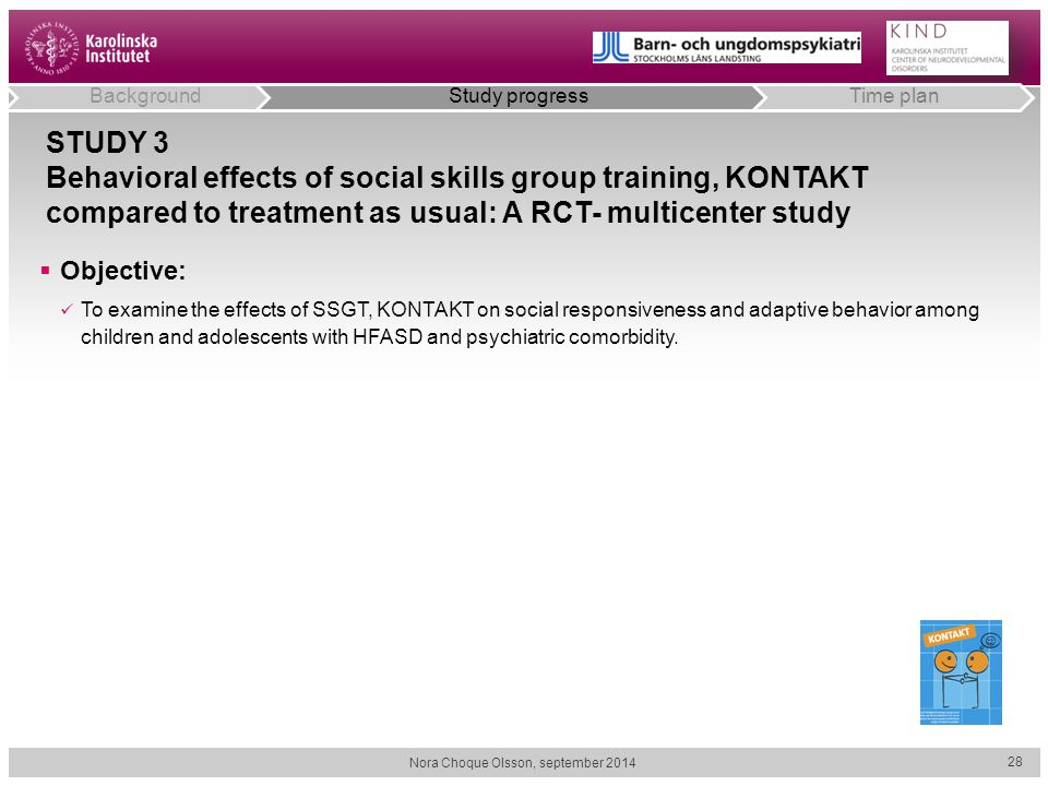 STUDY 3 Behavioral effects of social skills group training, KONTAKT compared to treatment as usual: A RCT- multicenter study  Objective: To examine t