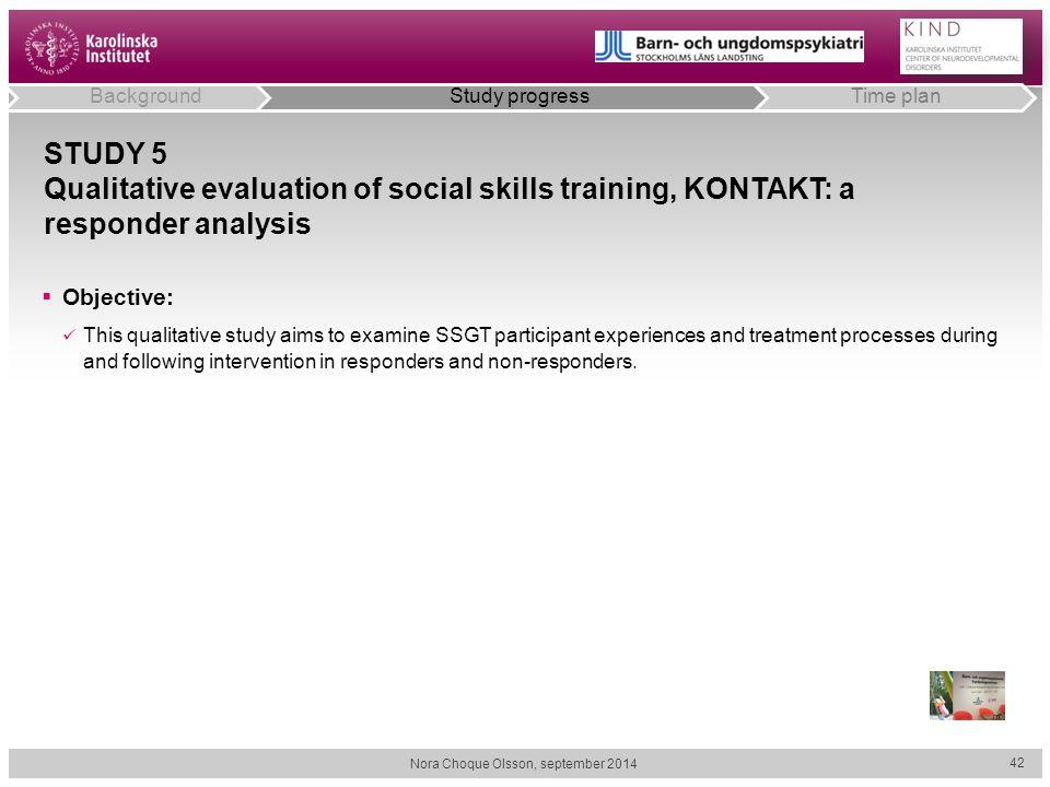 STUDY 5 Qualitative evaluation of social skills training, KONTAKT: a responder analysis  Objective: This qualitative study aims to examine SSGT parti