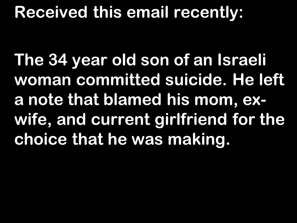 Received this email recently: The 34 year old son of an Israeli woman committed suicide.