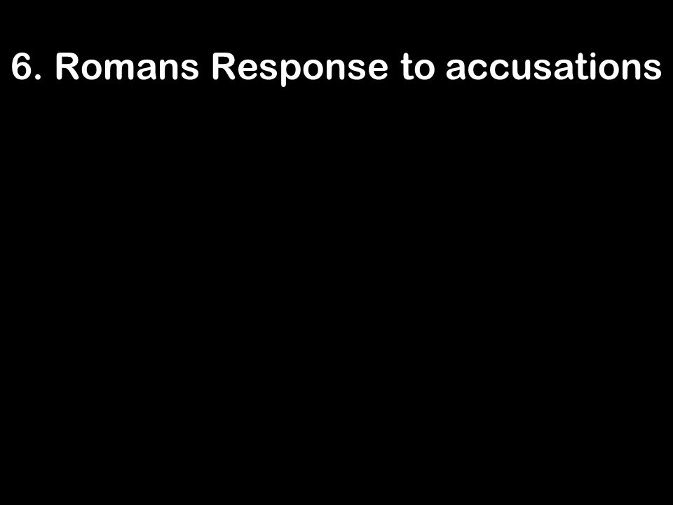 6. Romans Response to accusations